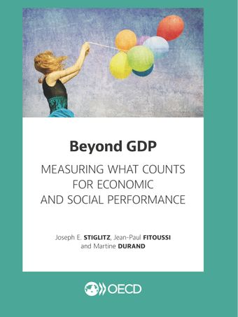 : Beyond GDP: Measuring What Counts for Economic and Social Performance