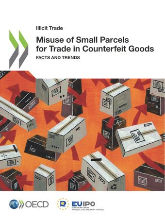 Illicit Trade: Misuse of Small Parcels for Trade in Counterfeit Goods: Facts and Trends