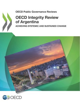OECD Public Governance Reviews: OECD Integrity Review of Argentina: Achieving Systemic and Sustained Change