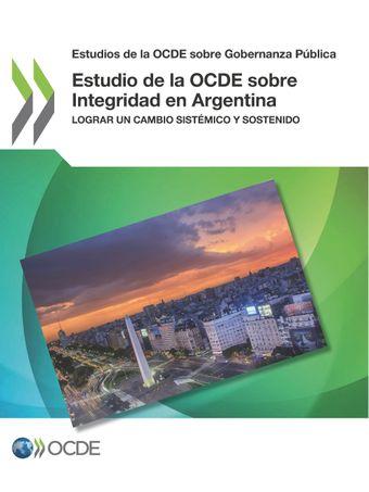 Estudios de la OCDE sobre Gobernanza Pública: Estudio de la OCDE sobre Integridad en Argentina: Lograr un cambio sistémico y sostenido