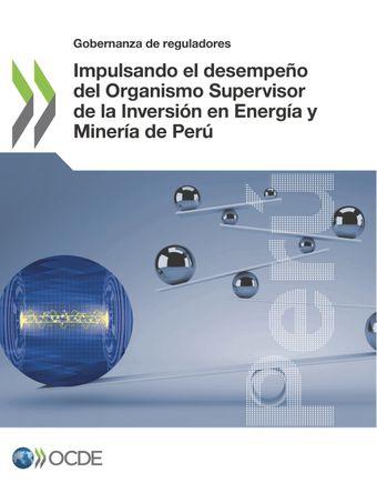 Gobernanza de reguladores: Impulsando el desempeño del Organismo Supervisor de la Inversión en Energía y Minería de Perú: