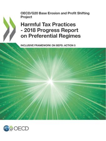 OECD/G20 Base Erosion and Profit Shifting Project: Harmful Tax Practices - 2018 Progress Report on Preferential Regimes: Inclusive Framework on BEPS: Action 5