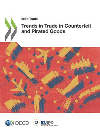 Illicit Trade: Trends in Trade in Counterfeit and Pirated Goods: