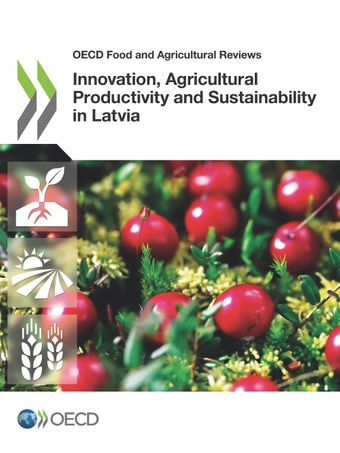 OECD Food and Agricultural Reviews: Innovation, Agricultural Productivity and Sustainability in Latvia: