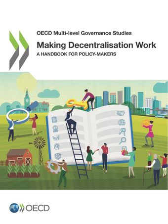 OECD Multi-level Governance Studies: Making Decentralisation Work: A Handbook for Policy-Makers