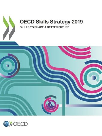 : OECD Skills Strategy 2019: Skills to Shape a Better Future